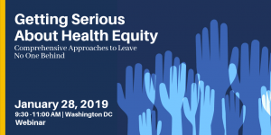 cover image of Getting Serious About Health Equity: Systematic, Comprehensive Approaches to Leave No One Behind Webinar